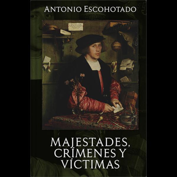 Antonio Escohotado – Majestades, Crímenes y Víctimas