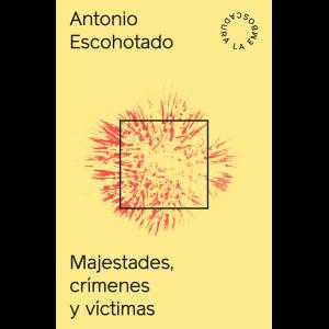 Antonio Escohotado – Majestades, Crimenes y Victimas