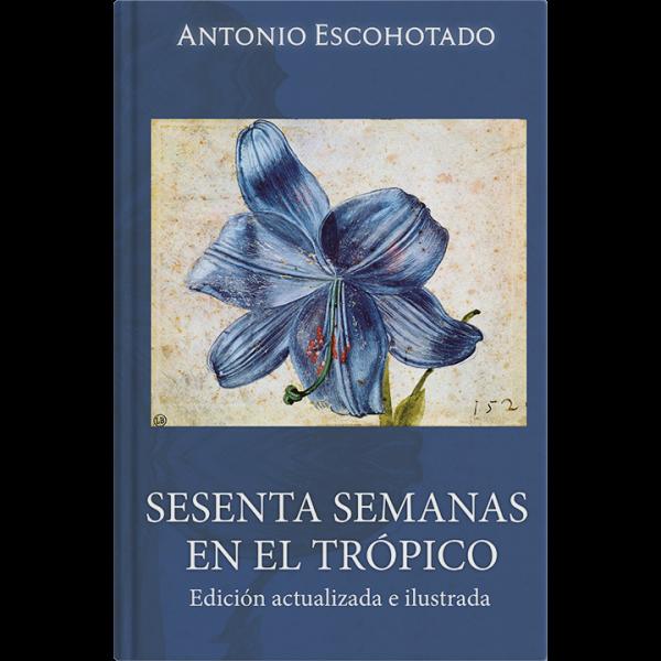 Antonio Escohotado – Sesenta Semanas en el Trópico