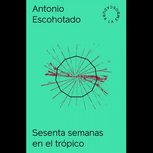 Antonio Escohotado – Sesenta Semanas en el Tropico