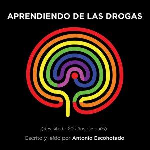 Antonio Escohotado – Aprendiendo de las drogas